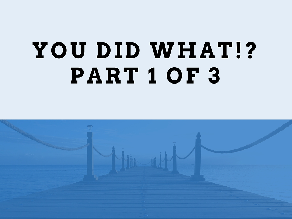 You-did-WHAT-Part-1-of-3